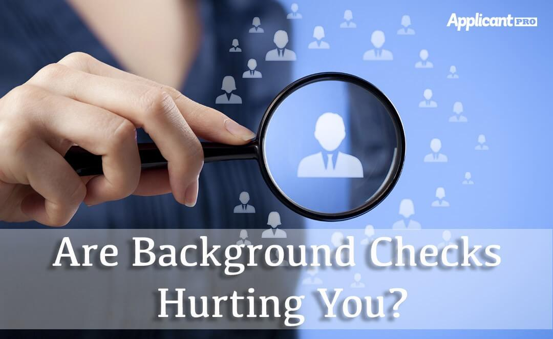 Are Background Checks Hurting You