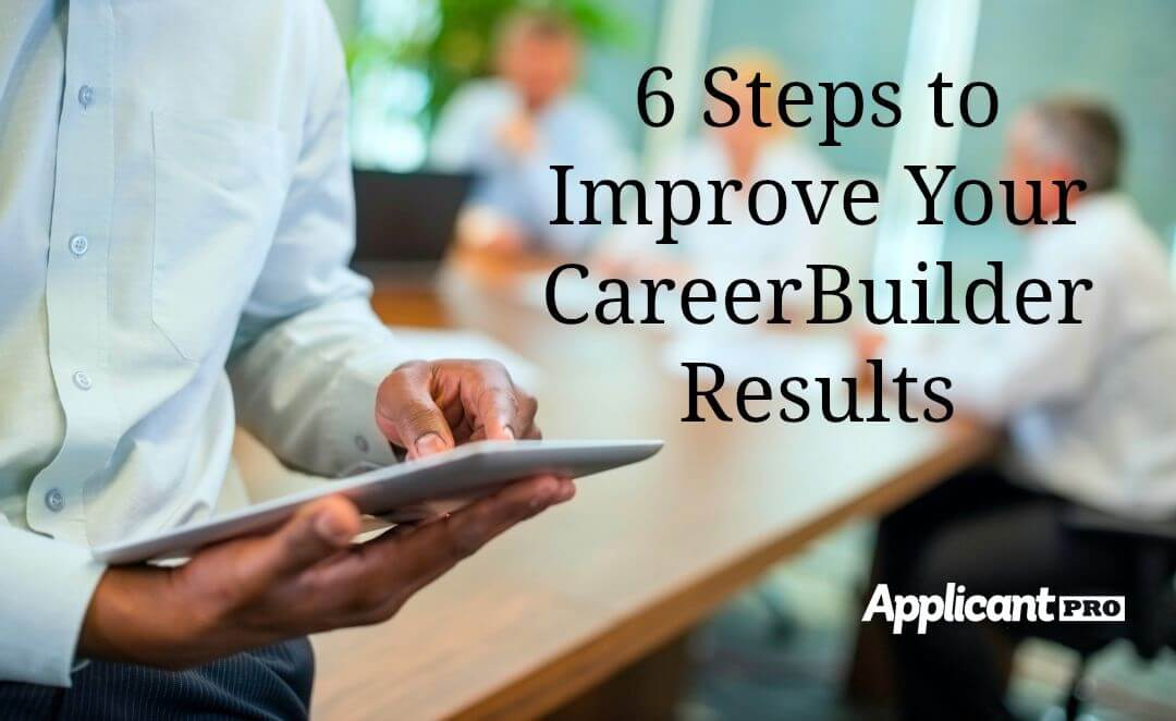 6 Steps to Improve Your CareerBuilder Results