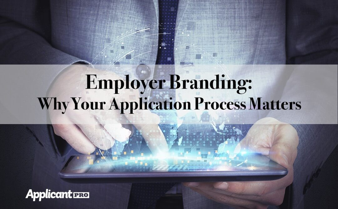 Employer Branding Why Your Application Process Matters