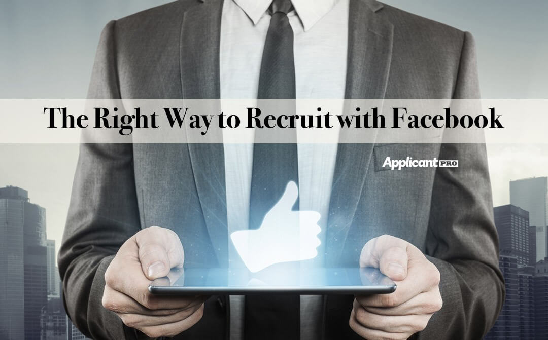 The Right Way To Recruit With Facebook