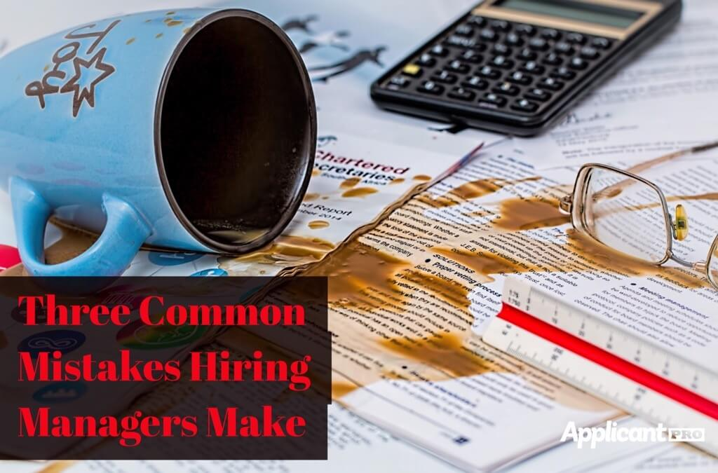 Three Common Mistakes Hiring Managers Make